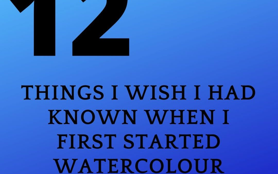 Twelve things I wish I had known when I first started watercolor painting.